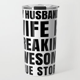 My Husband's Wife is Freaking Awesome Travel Mug