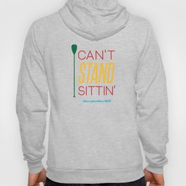 CAN'T STAND SITTIN' #GeorgianBaySUP Hoody