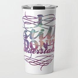 I still don't understand Travel Mug