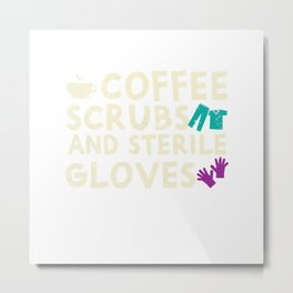 Coffee Scrubs And Sterile Gloves For Nurses T-Shirt Metal Print