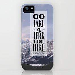 Go Take a Jerk You Hike iPhone Case