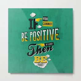Be Positive Metal Print