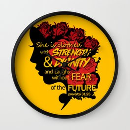 She is clothed with strength and dignity and laughs without fear of the future-Proverbs 31:25 Wall Clock