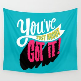 You've Just About Got It! Wall Tapestry