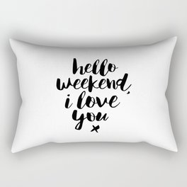 Hello Weekend I Love You black and white monochrome typography poster design home wall decor room Rectangular Pillow