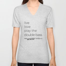 Live, love, play the double bass Unisex V-Neck