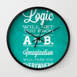 Logic will get you from A to B... Imagination will take you everywhere! Wall Clock