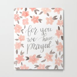 For You We Have Prayed Metal Print
