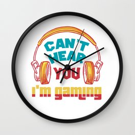 Can not hear you I'm gaming - gamers Wall Clock