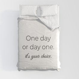 Motivation quote, inspirational slogan, Cute quote, one day or day one Comforters