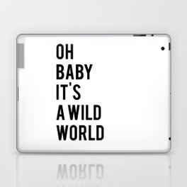 Oh baby its a wild world poster ALL SIZES MODERN wall art, Black White Print Laptop & iPad Skin