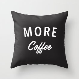 More Coffee Throw Pillow