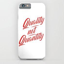 Quality not Quantity iPhone Case