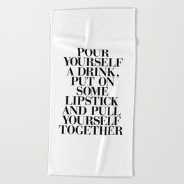 Pour Yourself a Drink, Put on Some Lipstick and Pull Yourself Together black-white home wall decor Beach Towel