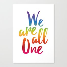 We Are All One Canvas Print