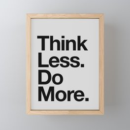 Think Less Do More black and white inspirational wall art typography poster design home decor Framed Mini Art Print