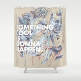 something cool is gonna happen.  Shower Curtain