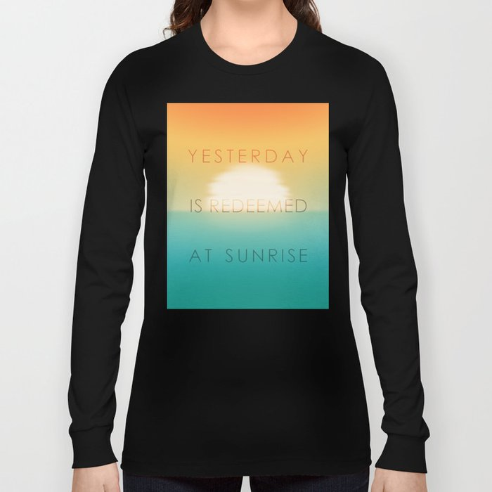Yesterday is redeemed at sunrise Long Sleeve T-shirt