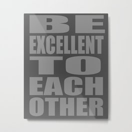 Be Excellent Metal Print