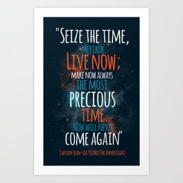 """""""Live now; make now always the most precious time. Now will never come again"""" Captain Picard Art Print"""