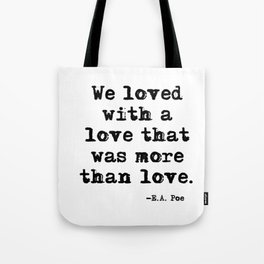 We loved with a love that was more than love Tote Bag