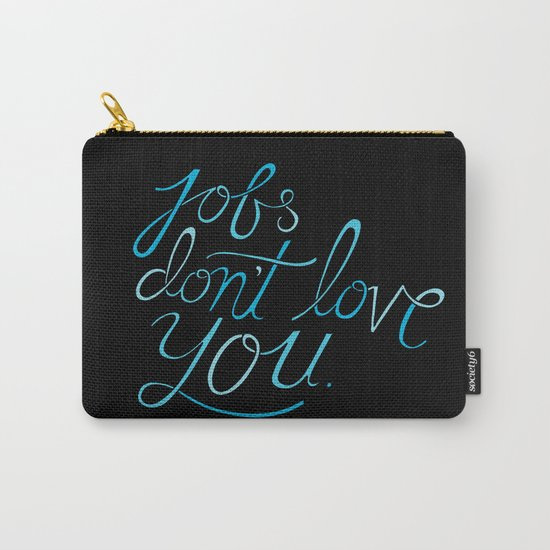 Jobs Don't Love You Carry-All Pouch