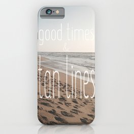 Good Times & Tan Lines iPhone Case