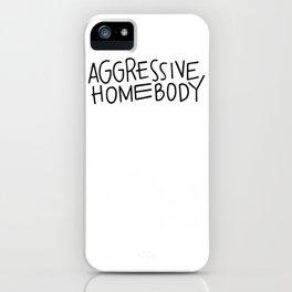 Aggressive Homebody iPhone Case