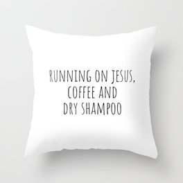 Running on Jesus Coffee and Dry Shampoo Throw Pillow