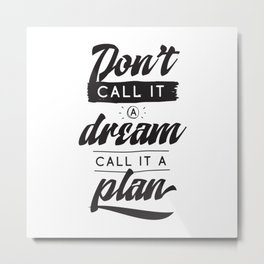 Don't call it  a dream call it a plan - hand drawn quotes illustration. Funny humor. Life sayings. Metal Print