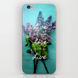 Live the Life You Love iPhone Skin