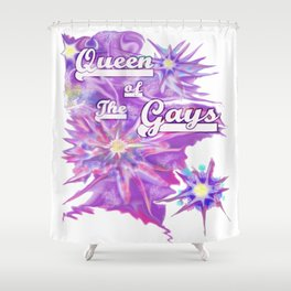 Queen of the Gays Shower Curtain