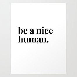 be a nice human. Art Print