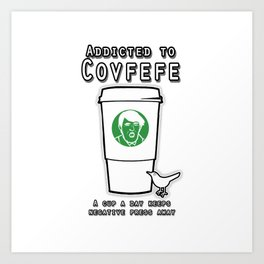 Addicted to Covfefe Art Print
