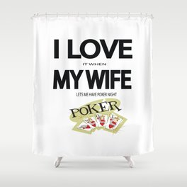 I Love It When my wife lets me have Poker Night Shower Curtain