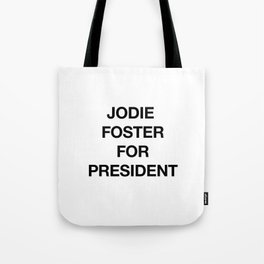 Jodie Foster For President Tote Bag