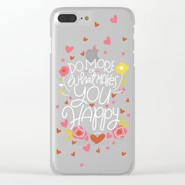 Do More of What Makes You Happy Clear iPhone Case