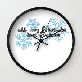 All My Friends Are Flakes Wall Clock