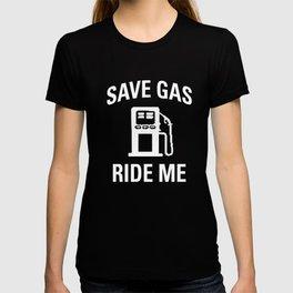 Save Gas Ride Me T-shirt Sex T-shirt Bachelorette T-shirt T-shirt