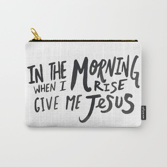 Give me Jesus Carry-All Pouch