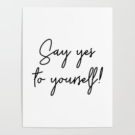 Say Yes To Yourself Quote Poster