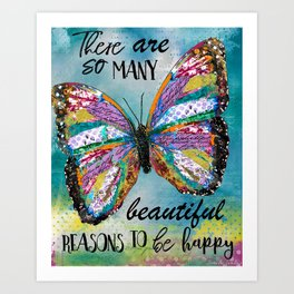 There Are So Many Beautiful Reasons To Be Happy Art Print
