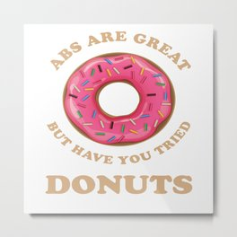 Abs Are Great But Have You Tried Donuts - Funny Metal Print