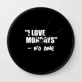 i love mondays said no one funny quote Wall Clock