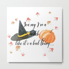 Like it's a bad thing Metal Print