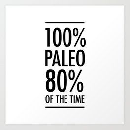 100% paleo 80% of the time Art Print