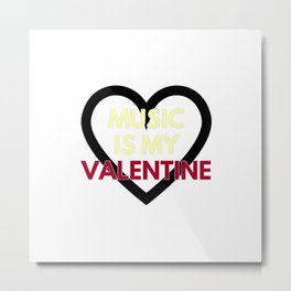 music is my valentine new 2018 14feb love heart Metal Print