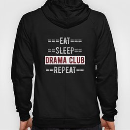 Drama Club Gift for Actors and Actresses Eat Sleep Drama Club Repeat  Hoody