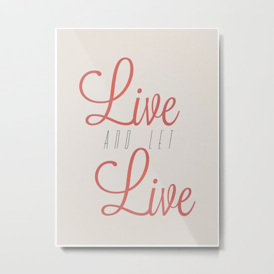 Live And Let Live Metal Print
