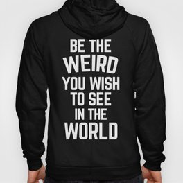 Be The Weird Funny Quote Hoody